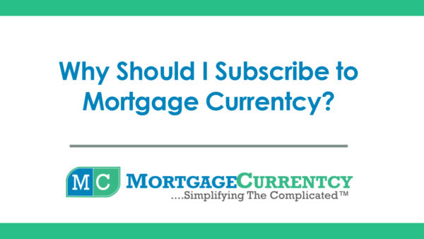 Why Should I Subscribe to Mortgage Currentcy?