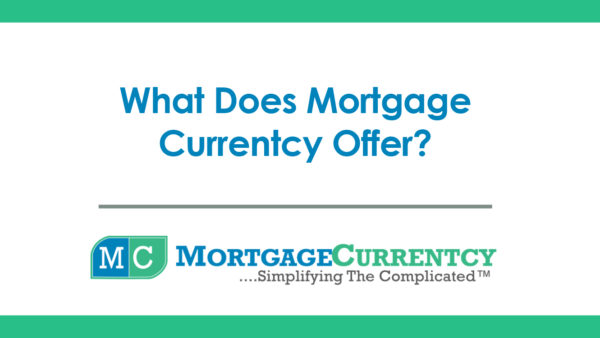 What Does Mortgage Currentcy Offer?